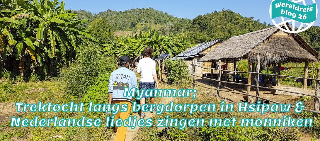 Wereldreis blog 26 Myanmar Trektocht langs bergdorpen in Hsipaw en Nederlandse liedjes zingen met monniken